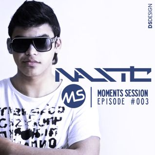 Nastic - Moments Session (Episode 003)