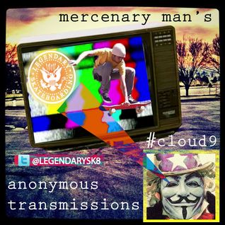 cloud 9 with Legendary skateboarding pres - Anonymous Transmissions