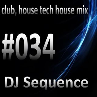 #034 Sequence (club, house, tech house)