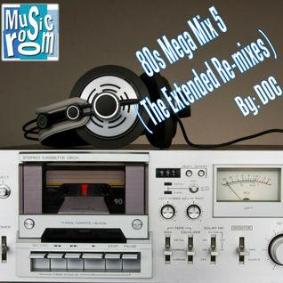 The Music Room's 80s Mega Mix 5 (The Extended Re-mixes) - By: DOC (01.23.16)