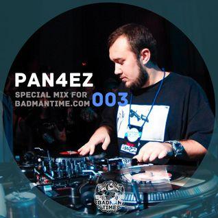 PAN4EZ – SPECIAL MIX FOR BADMANTIME.COM (#003)