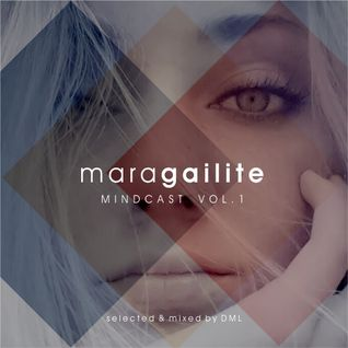 MaraGailite MindCast vol.1 selected & mixed by DML (10.04.2016)
