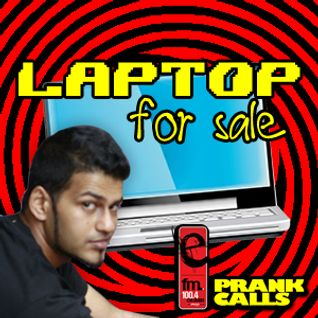 Laptop For Sale - E FM Prank Calls