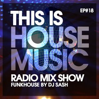 THIS IS HOUSE MUSIC EP#18 FUNKHOUSE By DJ SASH #ForYou