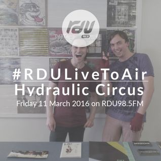 Hydraulic Circus – #RDULiveToAir – 11 March 2016