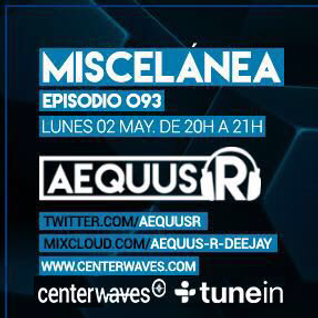 KaNa @ Aequus R presents Miscelánea Episode 093 [May 2 2016] on Centerwaves