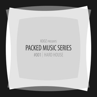 KOOZ - Packed Music Series #001 : Hard House