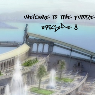 Welcome to the Future - Episode 8.