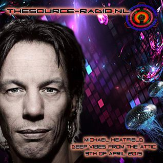 Michael Heatfield - Deep Vibes From The Attic - 9 April 2015 www.thesource-radio.nl