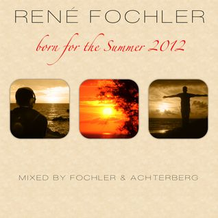 Born For The Summer 2012 (Part 1 - Mixed by René Fochler)
