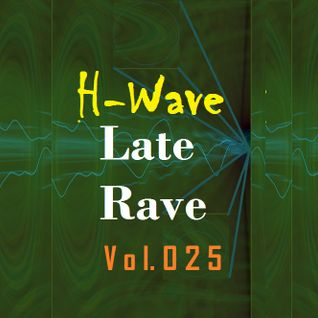 H-Wave Late Rave Vol. 025