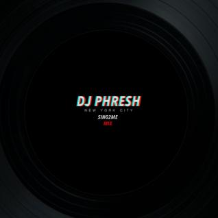 DJ PHRESH - SING 2 ME