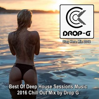 Stay Here Mix 2016 ♦ Best Of Deep House Sessions Music 2016 ♦ Chill Out Mix by Drop G