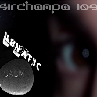 #109 ~ LUNATIC-CALM