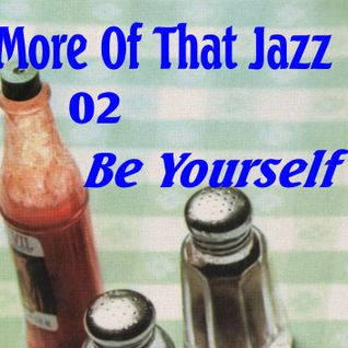 More Of That Jazz # 02: Be Yourself