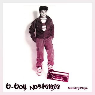 B-Boy Nostalgia mixed by Playa