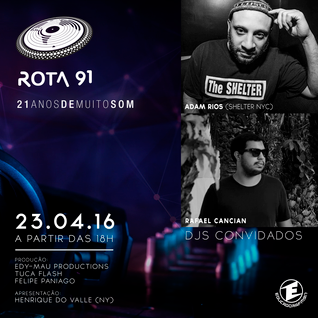 ROTA 91 - 23/04/16 - GUEST DJS ADAM RIOS (SHELTER) & RAFAEL CANCIAN ( ABOUT DISCO RECORDS)