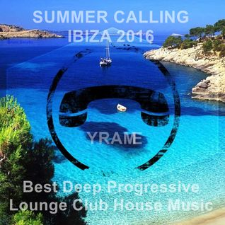 Summer Calling Ibiza 2016 ★ Best Deep Progressive Lounge Club House Music ★ Mixed by Yrame