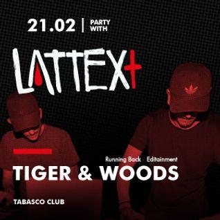 21.02.2014 LATTEX+ pres. TIGER & WOODS