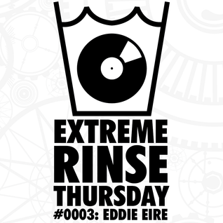 Extreme Rinse Thursday #0003: Eddie Eire
