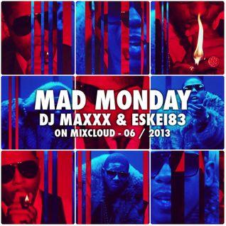 Mad Monday Radioshow - 06/2013 - DJMaxxx & Eskei83