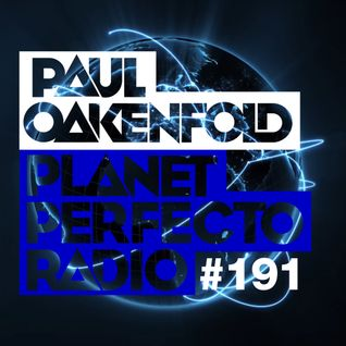 Planet Perfecto ft. Paul Oakenfold:  Radio Show 191
