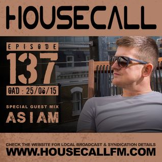 Housecall EP#137 (25/06/15) incl. a guest mix from AS I AM