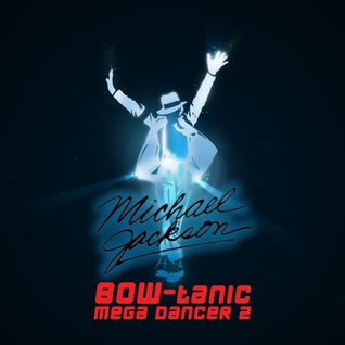 Michael Jackson - BOW-tanic Mega Dancer 2