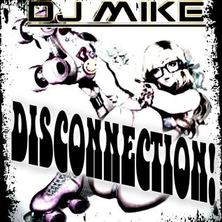 DJ MIKE - DISCONNECTION !