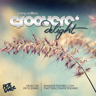 Groovers Delight Vol.6 'Spring Edition' (Mixed by Pete Emric)