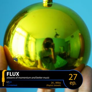 FLUX 27 // 24... Miles (Playlist: Setareh)