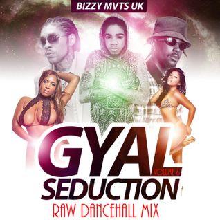 Gyal Seduction Vol 6 [RAW DANCEHALL MIXXX] - Bizzy Movements UK - March 2016
