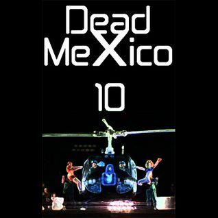 Dead Mexico Radio: Show 10