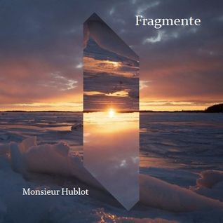 Fragmente by Monsieur Hublot