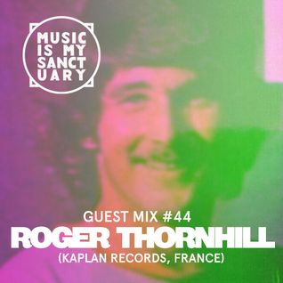 MIMS Guest Mix: ROGER THORNHILL (Kaplan Records, France)