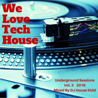 WE LOVE TECH HOUSE vol. 3 - underground sessions 2016