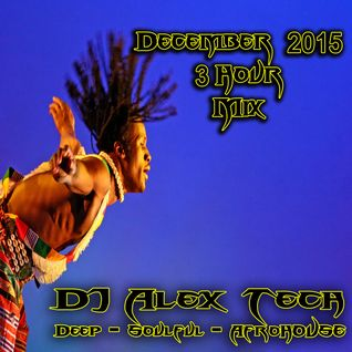 DJ Alex Tech - Deep-Soulful-AfroHOUSE-Dec. 2015 * 3 Hr Mix