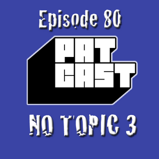 Episode 80 - No Topic 3