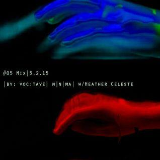 #05 Mix 5.2.15 by: voc:tave  m n ma  w/Heather Celeste