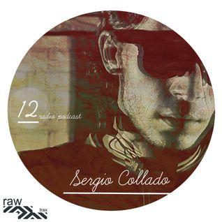 Raw Trax Records Radio Podcast #12 Sergio Collado (ESP)