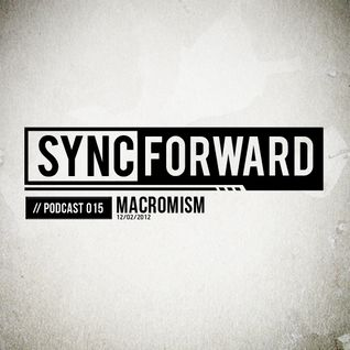 Sync Forward Podcast 015 - Macromism
