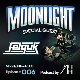 Moonlight Radio Episode 006 featuring Felguk & Paul Ahi
