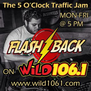 WiLD 106.1 FM - 5 O'Clock Traffic Jam - 05-29-2015 - FLASHBACK