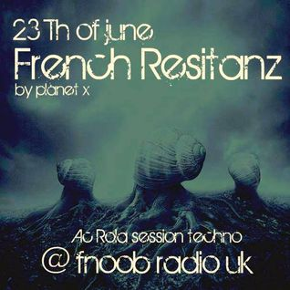 [French Resistanz] by planet x [techno session Mixed by Ac Rola] @ fnoob Radio [uk]