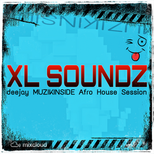 Dj Muzikinside - XL SOUNDZ (Afro House Session)