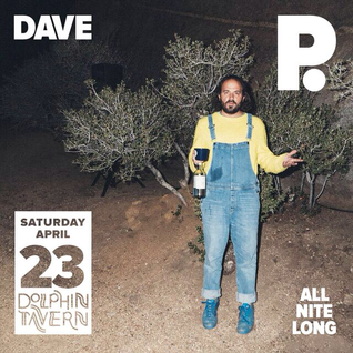 Dave P. ALL NITE LONG @ The Dolphin (April 23rd, 2016)