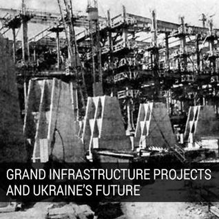 Grand Infrastructure Projects and Ukraine's Future, Explained