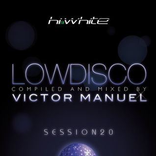 Hi White Session 20 - Low Disco by Victor Manuel