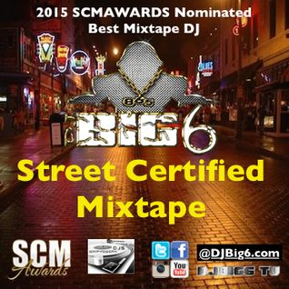 DJ Big 6 - Street Certified Mixtape