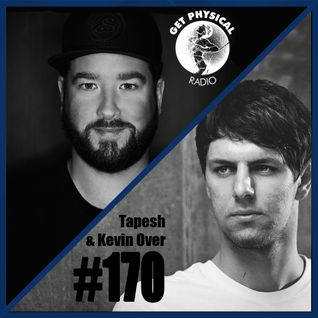 Get Physical Radio #170 mixed by Tapesh & Kevin Over